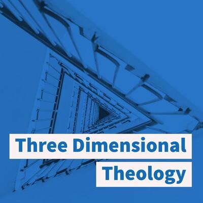 Three Dimensional Theology