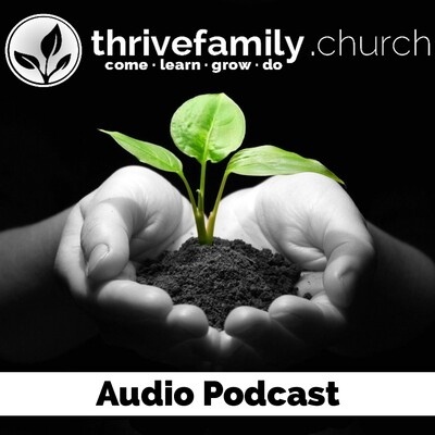 Thrive Family Church Audio Podcast