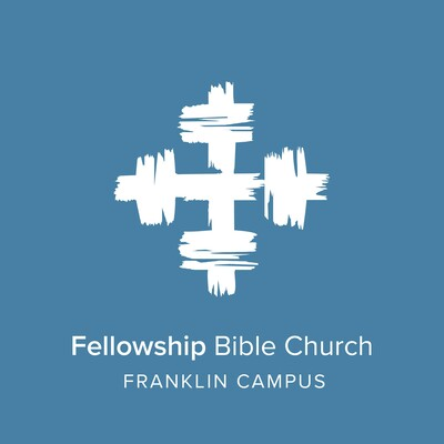 Fellowship Bible Church Weekend Messages - Franklin Campus