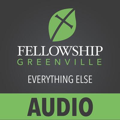 Fellowship Greenville Everything Else (Audio)