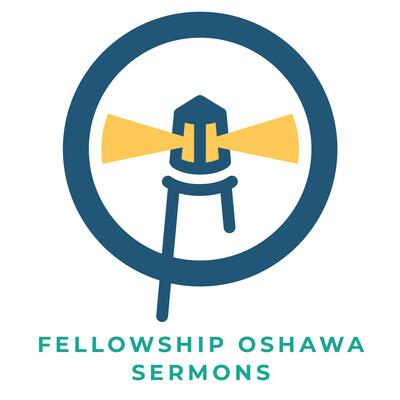 Fellowship Oshawa Sermons