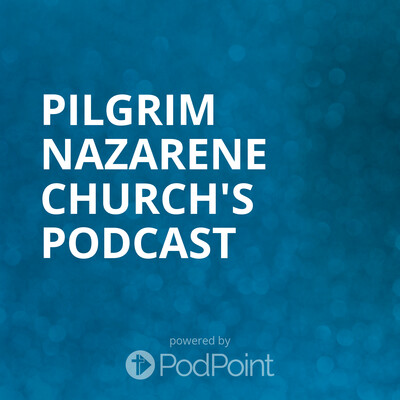 Pilgrim Nazarene Church's Podcast