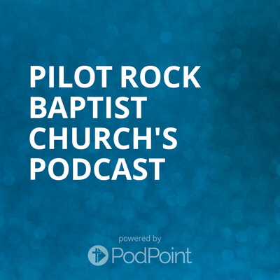 Pilot Rock Baptist Church's Podcast