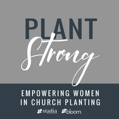 Plant Strong Podcast: Empowering Women in Church Planting