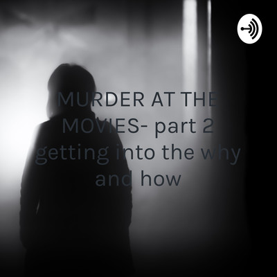 MURDER AT THE MOVIES- part 2 getting into the why and how - a comedy