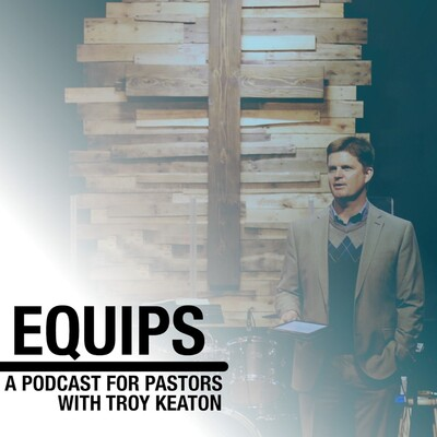 Equips: A Podcast for Pastors with Troy Keaton