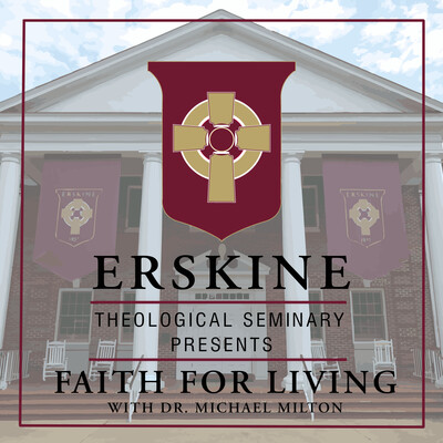 Erskine Theological Seminary Presents Faith For Living