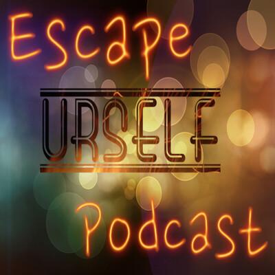 Escape urself Podcast
