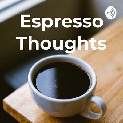 Espresso Thoughts