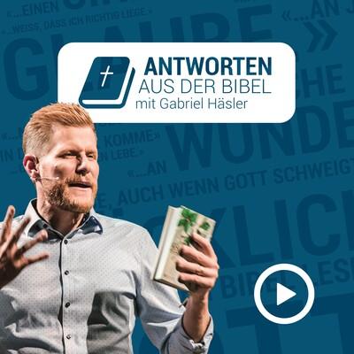 Antworten aus der Bibel mit Gabriel Häsler | Video-Podcast HD
