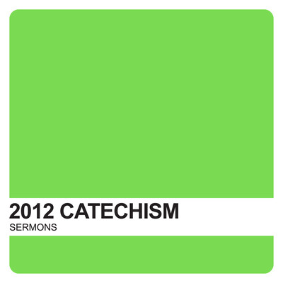 Catechism Sermons 2012 – Covenant United Reformed Church