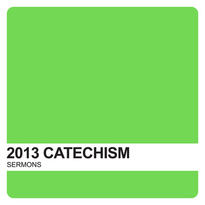 Catechism Sermons 2013 – Covenant United Reformed Church