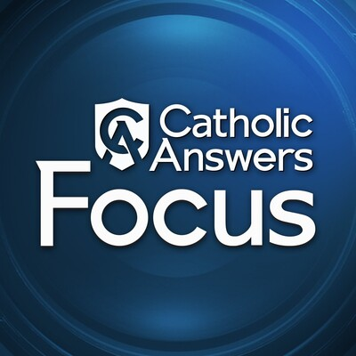 Catholic Answers Focus