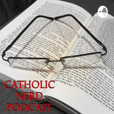 Catholic Nerd Podcast