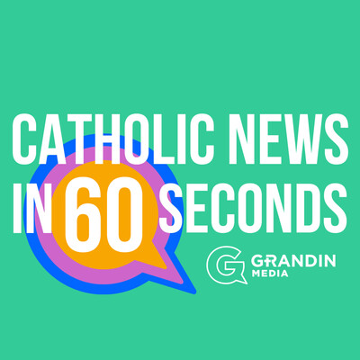 Catholic News in 60 Seconds | Grandin Media