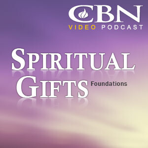 CBN Spiritual Gifts Video Podcast: Foundations - An Introduction to Spiritual Gifts