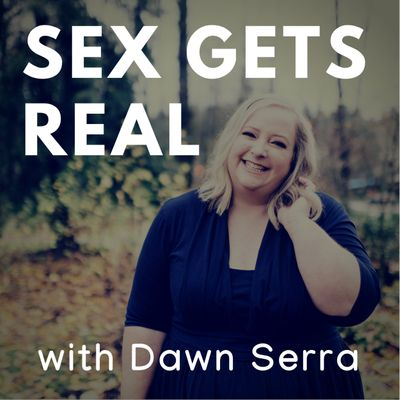 Sex Gets Real with Dawn Serra