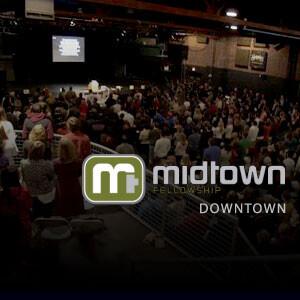Midtown Fellowship Church Downtown Podcast