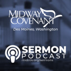 Midway Covenant Sermon Podcast