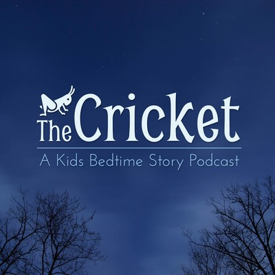 The Cricket - A Kids Bedtime Story Podcast