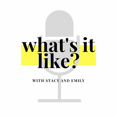 What's It Like? with Stacy and Emily