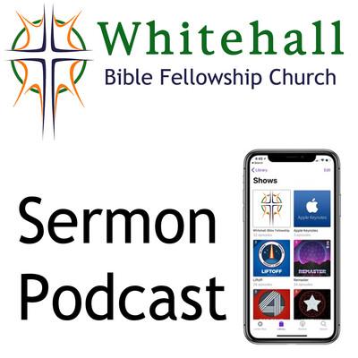 Whitehall Bible Fellowship Church Sermon Podcast