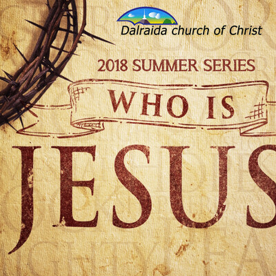 Who Is Christ? (2018 Summer Series)