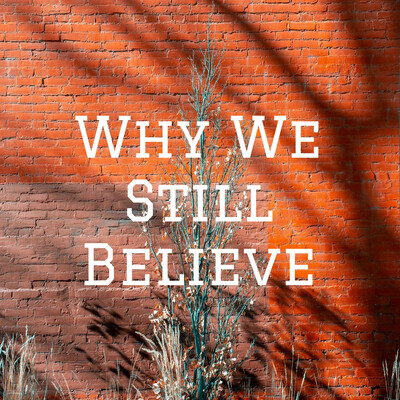 Why We Still Believe