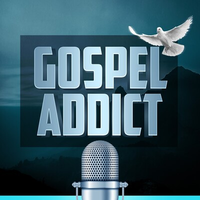 Gospel Addict Podcast
