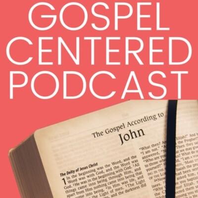 Gospel Centered Podcast