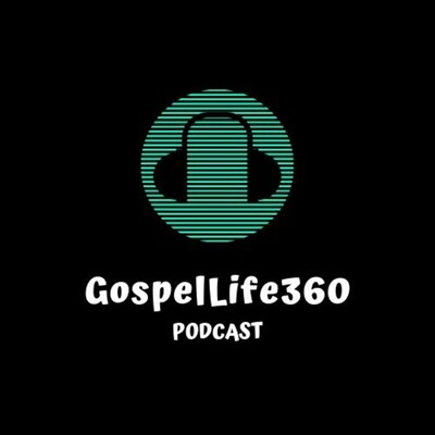 GospelLife360 Podcast