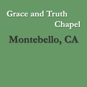 Grace and Truth Chapel Montebello Ministry