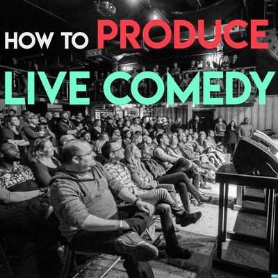 How To Produce Live Comedy