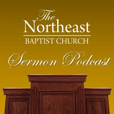 Northeast Baptist Church Sermon Podcast