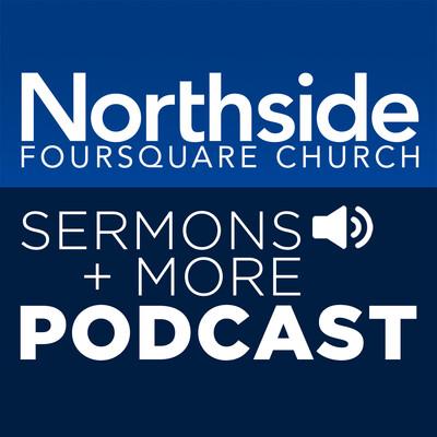 Northside Foursquare Church Podcast