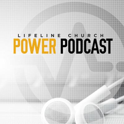 Lifeline Church Power Podcast