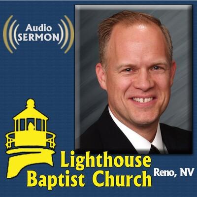 Lighthouse Baptist Church - Reno, NV - Audio Podcast
