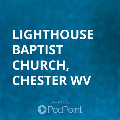 Lighthouse baptist church, chester wv