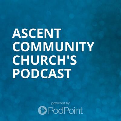 Ascent Community Church's Podcast