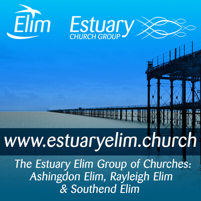 Ashingdon Elim - Rayleigh Elim - Southend Elim (Estuary Elim Church Group Podcast)