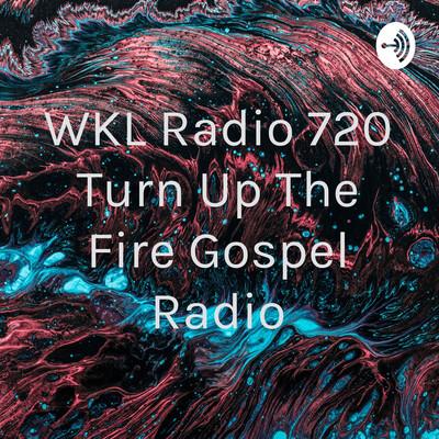 WKL Radio 720 Turn Up The Fire Gospel Radio