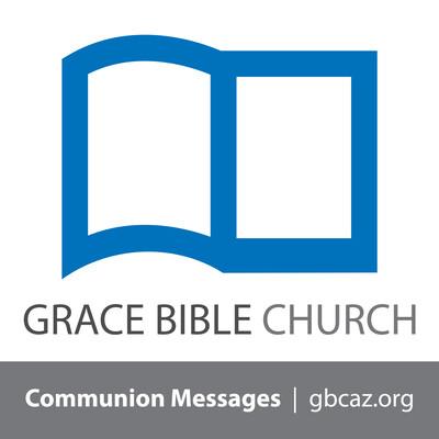 Grace Bible Church - Communion Podcast