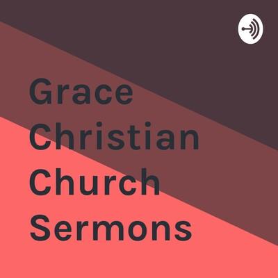 Grace Christian Church Sermons