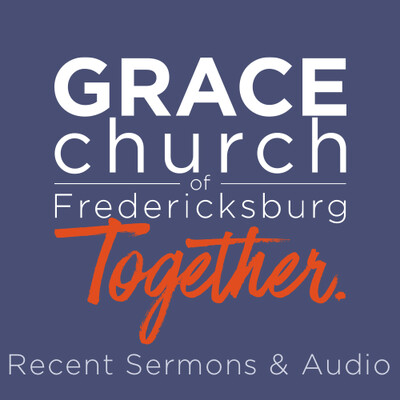 Grace Church of Fredericksburg Podcast
