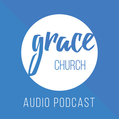 Grace Church Weekend Messages