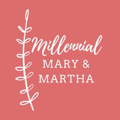Millennial Mary and Martha