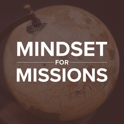 Mindset for Missions Sermon Podcast