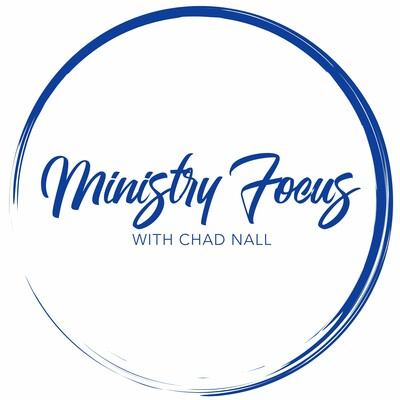 Ministry Focus with Chad Nall