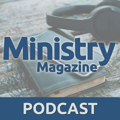 Ministry Magazine Podcast