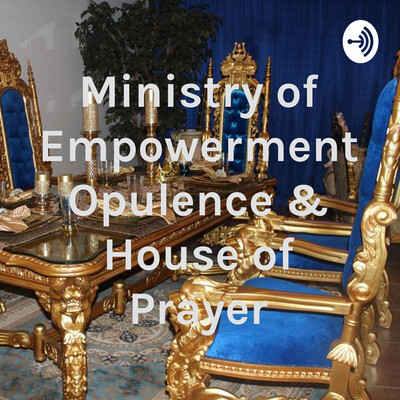 Ministry of Empowerment Opulence & House of Prayer